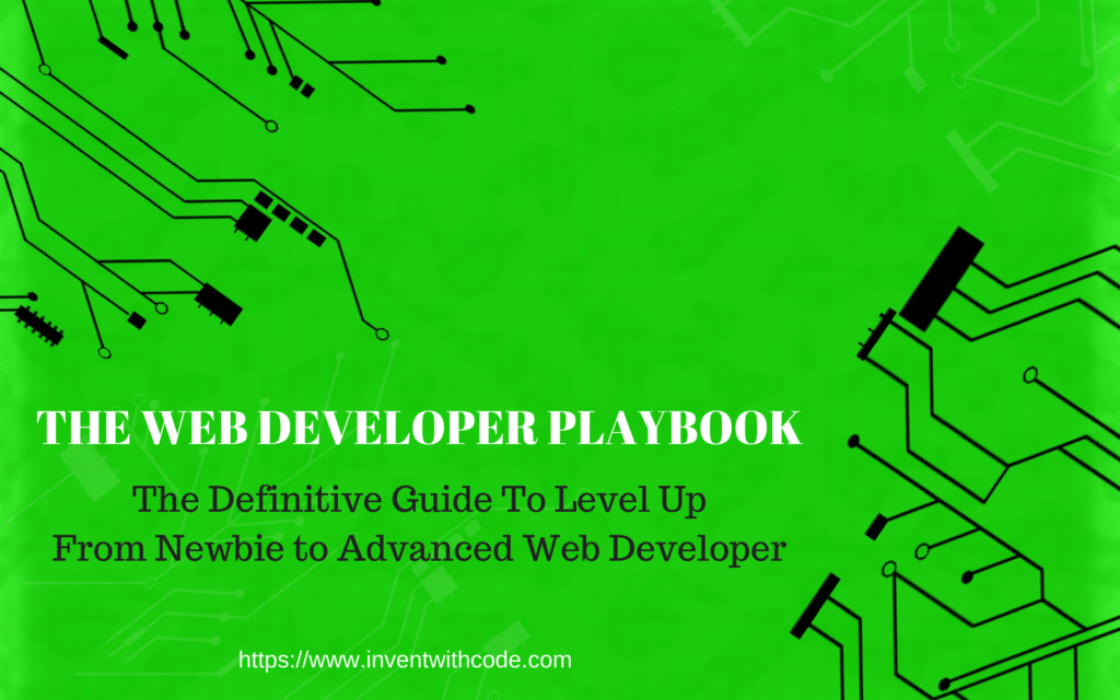 The Definitive Guide To Level Up From Newbie to Advanced Web Developer