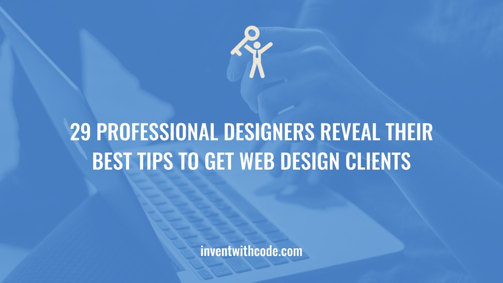 29 Professional Designers Reveal Their Best Tips To Get Web Design Clients